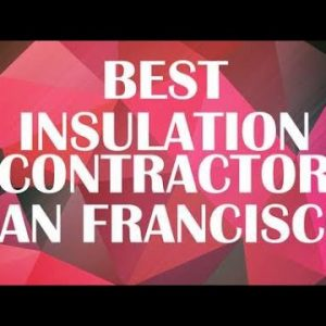 Best Insulation Contractor in San Francisco