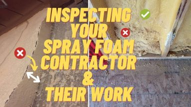 Inspecting Your Spray Foam Insulation Contractor & Their Work.